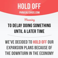 """Hold off"" means ""to delay doing something until a later time"". Example: We've…"
