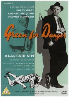 Green for Danger (1946)-Alastair Sim is delightful.  he has always been my favorite Scrooge.  As an inspector for Scotland Yard he is brilliant