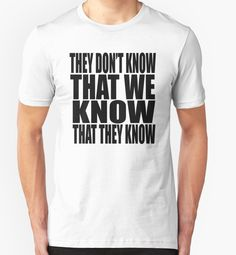 """""""They Don't Know That They Know That We Know"""" T-Shirts & Hoodies by barrelroll1 
