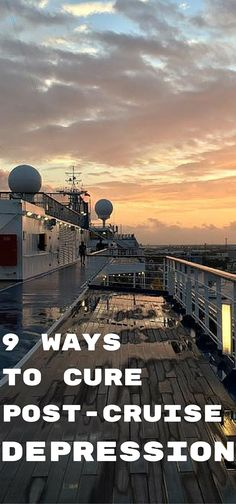 Post Cruise Depression is a real thing and commonly occurs 24 to 48 hours after getting off your cruise. We have 9 ways to cure it.