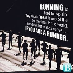Running is hard to explain. Yes, it hurts. Yes, it is one of the best feelings in the world. Somehow, that makes sense, it you are a runner.