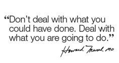 """""""Don't deal with what you could have done. Deal with what you are going to do."""" - Dr. Howard Murad"""