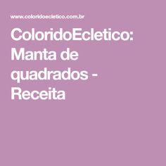 ColoridoEcletico: Manta de quadrados - Receita
