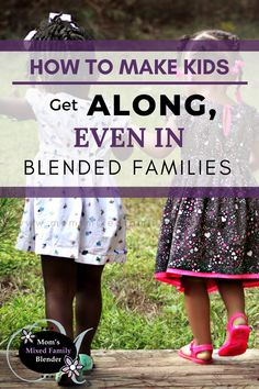 You can make kids get along, even those in blended families.  Although there is an art to it, the biggest obstacle is you… You will always need to be on you're A-game, and you will need to have a clear picture of what you want when the kids are adults.  This post will be packed full of useful information that you can use today.