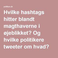 Politikens Twittertinget - Hvilke hashtags hitter blandt magthaverne i øjeblikket? Og hvilke politikere tweeter om hvad?