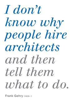 Frank Gehry on working with clients. #creativity