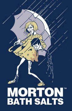 Morton bath salts. I laughed way harder than I should've...