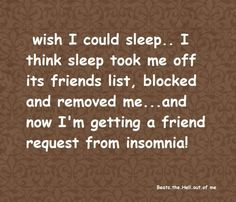 Insomnia hours what can i take for insomnia,apnea health exercises to stop snoring,for sleep apnea sleep apnea syndrome symptoms. Cant Sleep Quotes, Insomnia Funny, Insomnia Quotes, Me Quotes, Funny Quotes, Funny Poems, Psoriatic Arthritis, Chronic Fatigue Syndrome, Sleepless Nights