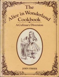 The Alice in Wonderland Cookbook and Lewis Carroll's Guide to Dining Etiquette – Brain Pickings