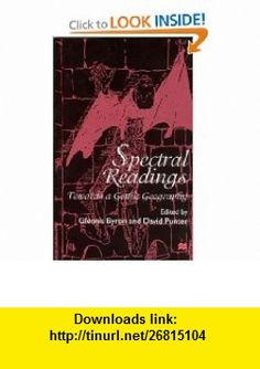 Spectral Readings Towards a Gothic Geography (9780312222239) Glennis Byron, David Punter , ISBN-10: 0312222238  , ISBN-13: 978-0312222239 ,  , tutorials , pdf , ebook , torrent , downloads , rapidshare , filesonic , hotfile , megaupload , fileserve