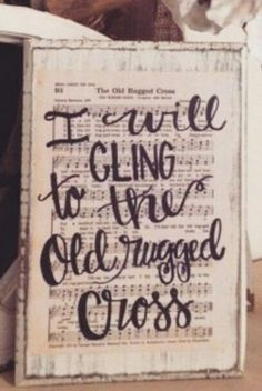 will cling to the ole rugged cross sign with sheet music Wood Crafts, Paper Crafts, Diy Crafts, Sheet Music Crafts, Sheet Music Decor, Hymn Art, Bible Art, Bible Verses, Craft Projects