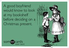 A good boyfriend would know to look at my bookshelf before deciding on a Christmas present.