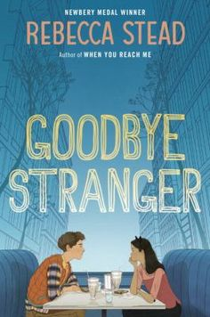 "<2015 pin>  Goodbye Stranger by Rebecca Stead.  SUMMARY:   As Bridge makes her way through seventh grade on Manhattan's Upper West Side with her best friends, curvaceous Em, crusader Tab, and a curious new friend--or more than friend--Sherm, she finds the answer she has been seeking since she barely survived an accident at age eight: ""What is my purpose?"""