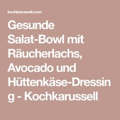 Gesunde Salat-Bowl mit Räucherlachs, Avocado und Hüttenkäse-Dressing - Kochkarussell