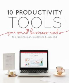 10 Productivity Tools Your Small Business Needs to Organize, Plan, Streamline and Succeed