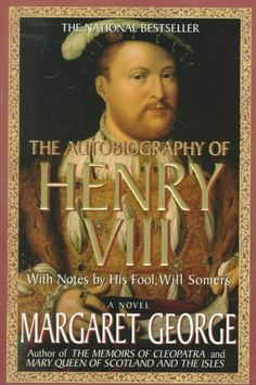 The Autobiography of Henry Viii: With Notes by His Fool, Will Somers : A Novel