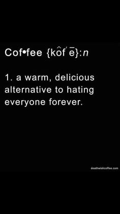 Coffee. A warm, delicious alternative to hating everyone forever