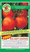 Gardens Alive, environmentally responsible products that work. Catalog comes several times a year with a $25 coupon on the front that you can use for anything. Love their tomatoes alive!