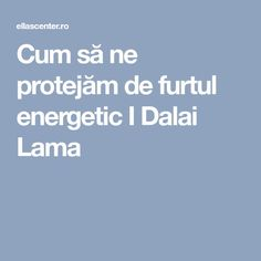 Cum să ne protejăm de furtul energetic I Dalai Lama
