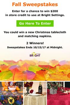 Fantastic Fall Sweepstakes — Enter for a chance to win a $200 store credit from Bright Settings. You could get that Thanksgiving tablecloth and napkins you've been thinking about. And why not pick up a festive table runner for Christmas while your at it? Click thru for details.