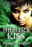 The Healer's Kiss (Book 4 of the Forced To Serve Series) Kiss Books, Book Nooks, Healer, Kentucky, Romance, Author, Adventure, Reading, Writers