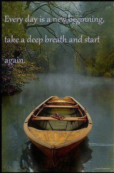 Happy Tuesday. Everyday is a new beginning, take a deep breath and start again.