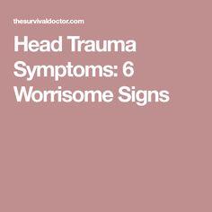 Head Trauma Symptoms: 6 Worrisome Signs