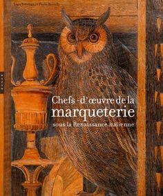 """""""Chefs-d'oeuvre de la marqueterie sous la Renaissance italienne"""" de  Jacques Bonnet et Luca Sassi, éditions Hazan"""