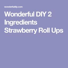 Wonderful DIY 2 Ingredients Strawberry Roll Ups
