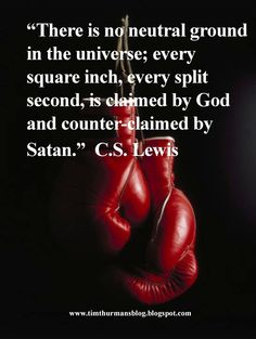 There is no spare space in the universe; every square inch, every split second, is claimed by God and counter-claimed by Satan - CS Lewis Great Quotes, Quotes To Live By, Inspirational Quotes, Awesome Quotes, Quotable Quotes, Faith Quotes, Lyric Quotes, Bible Quotes, Quotes Quotes