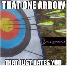 Archery Hey it's okay, that one arrow won't do any good, but one arrow ALWAYS gets out of your group, form personal experience.