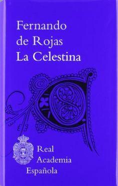 """La Celestina : tragicomedia de Calisto y Melibea / Fernando de Rojas (y """"antiguo autor"""") ; edición y estudio de Francisco J. Lobera ... [et al.]"""