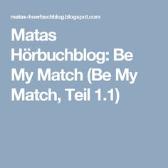 Matas Hörbuchblog: Be My Match (Be My Match, Teil 1.1)