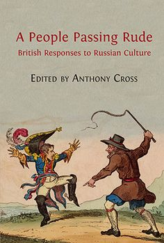 A People Passing Rude: British Responses to Russian Culture edited by Anthony Cross.  #britain #russia #culture #literature