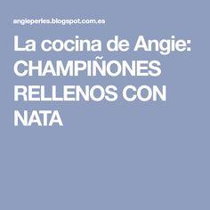 La cocina de Angie: CHAMPIÑONES RELLENOS CON NATA