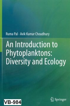 An introduction to phytoplanktons : diversity and ecology / Ruma Pal, Avik Humar Choudhury