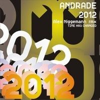 Andrade 2012 (Alex Niggemann remix) by Time Has Changed Records on SoundCloud