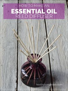 How To Make An Essential Oil Reed Diffuser | healthylivinghowto.com #essentialoil #reeddiffuser #diy