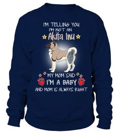# My Mom Sad A Akita Inu Dog I Am An Baby .  HOW TO ORDER:1. Select the style and color you want:2. Click Buy it now3. Select size and quantity4. Enter shipping and billing information5. Done! Simple as that!TIPS: Buy 2 or more to save shipping cost!My Mom Sad A Akita Inu Dog I Am An BabyThis is printable if you purchase only one piece. so dont worry, you will get yours.Guaranteed safe and secure checkout via:Paypal | VISA | MASTERCARD