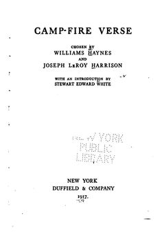 Camp-fire verse  chosen by Williams Haynes and Joseph Le Roy Harrison, with an introduction by Stewart Edward White. Published 1917 by Duffield & company in New York .