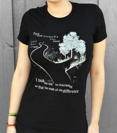 The Road Not Taken  | Women's Shirts with Sayings and Quotes, take the road less traveled by