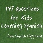 147 Spanish Questions for Kids