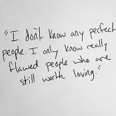 I don't know any perfect people...