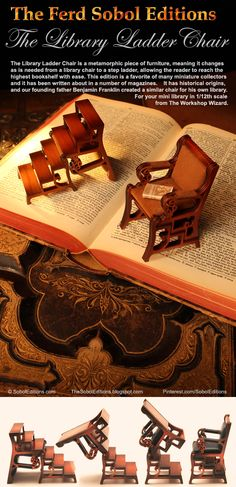 The Library Ladder Chair by The Ferd Sobol Editions is a fine example of metamorphic miniature furniture, and a favorite among collectors. With the touch of a fingertip it changes from a Library Chair to a step ladder to reach high dollhouse bookshelves. http://www.thesoboleditions.blogspot.com/