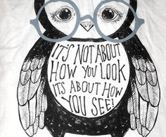 it's not about how you look, it's about how you see!
