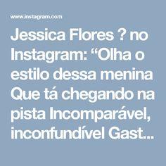 """Jessica Flores 🌸 no Instagram: """"Olha o estilo dessa menina Que tá chegando na pista Incomparável, inconfundível Gastando as horas, invicta 🎶👽❤"""""""