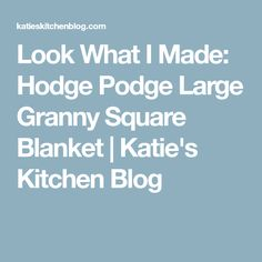 Look What I Made: Hodge Podge Large Granny Square Blanket   Katie's Kitchen Blog