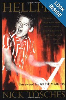 Hellfire: The Jerry Lee Lewis Story: Nick Tosches, Greil Marcus: 9780802135667: Amazon.com: Books   Often called the best R bio ever written