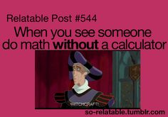 When you see someone do math without a calculator