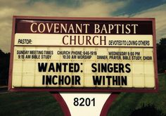 Wanted: Singers. Inchoir Within - Ridiculously Funny Church Signs You Must See - Southernliving. Punny is funny. Church Sign Sayings, Funny Church Signs, Funny Road Signs, Church Humor, Fun Signs, Church Music, Music Humor, Choir Humor, Marquee Sign